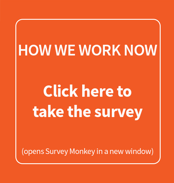 Orange button to access the HOW WE WORK NOW survey